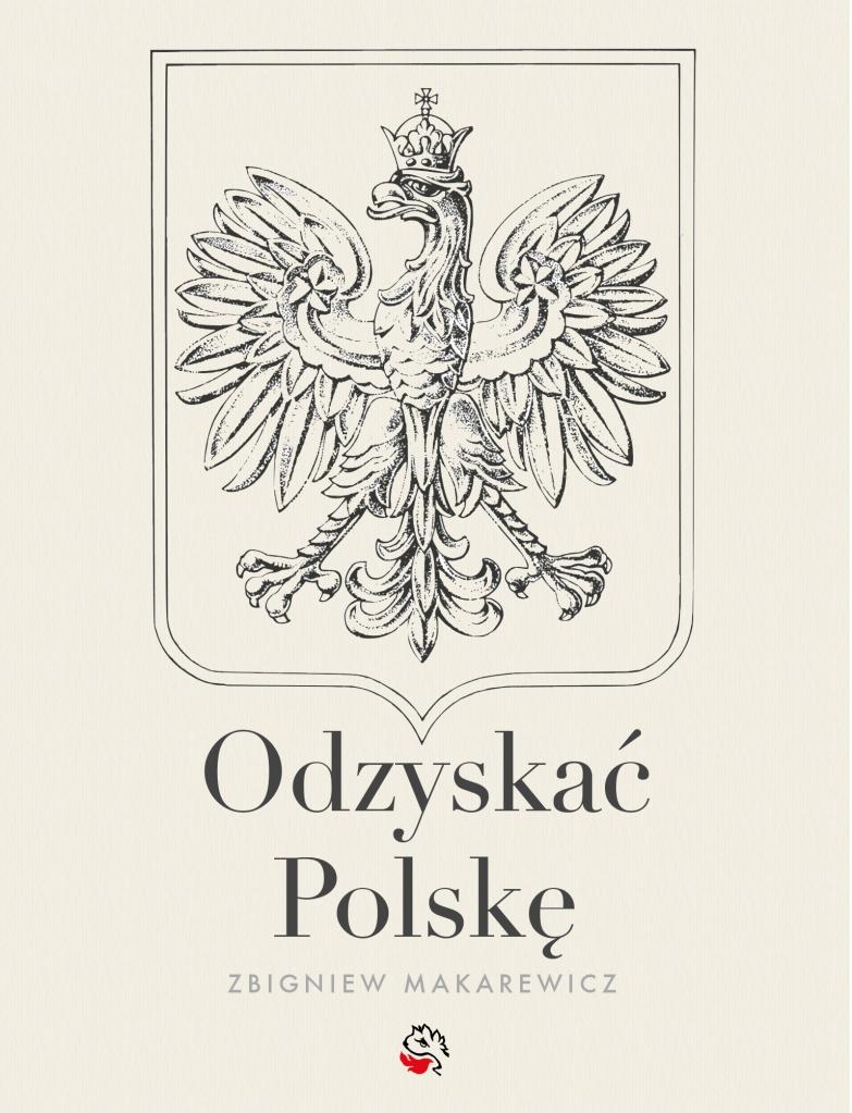 nowe godło Polski, Orzeł Biały, Odzyskać Polskę, Zbigniew Makarewicz, Ciągłość prawna z II Rzecząpospolitą, nowa konstytucja, polskie symbole narodowe